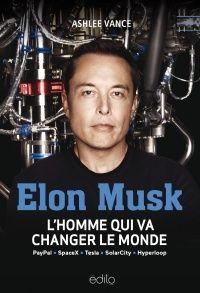 Elon Musk: l'homme qui va changer le monde - Ashlee Vance