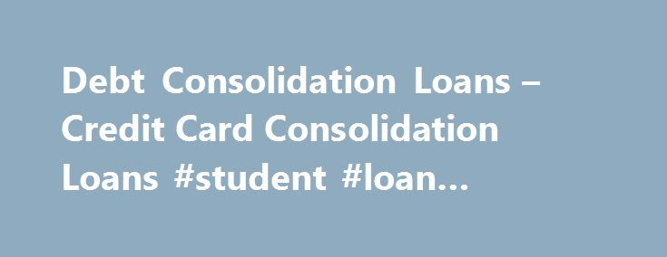 Debt Consolidation Loans – Credit Card Consolidation Loans #student #loan #application http://loan-credit.remmont.com/debt-consolidation-loans-credit-card-consolidation-loans-student-loan-application/  #debt consolidation loan calculator # Personal Loans We get lots of questions about debt consolidation at Credit.com and that's because there are so many ways to consolidate debt. Let's start with the basics: debt consolidation refers to the act of grouping all your different debts into one…