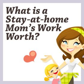 What is a Stay-at-home Mom's Work Worth? [infographic]