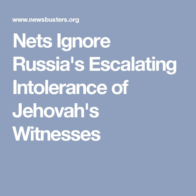 Nets Ignore Russia's Escalating Intolerance of Jehovah's Witnesses