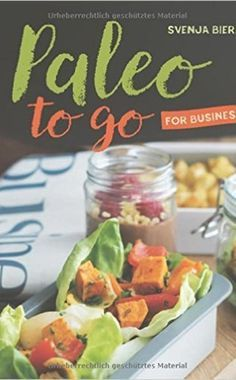 "KochbuchBuch ""Paleo to go – for business"" von Svenja Biermann, Verlag books4success. Über Amazon, Preis: ca. 15 Euro."