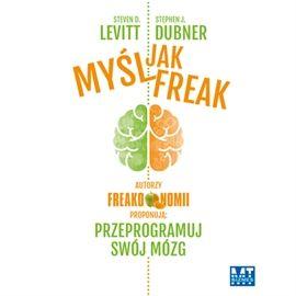 Audiobook Myśl jak freak!  - autor Steven D. Levitt;Stephen J. Dubner   - czyta Robert Michalak