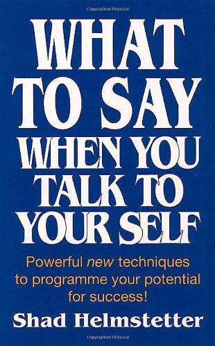 63 best books worth reading specially chosen for entrepreneurs what to say when you talk to yourself by shad helmstetter essential books to supercharge your productivity fandeluxe Gallery