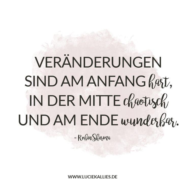 Veränderungen sind am Anfang hart, in der Mitte chaotisch und am Ende wunderbar. www.luciekallies.de