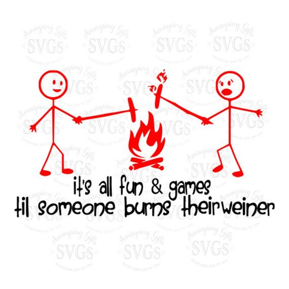 SVG - Its All Fun and Games - Camping Quote - Burned Weiner - Weiner - DXF - EPS - Cricut - Silhouette - Stick Figure Quote - Stick Figures