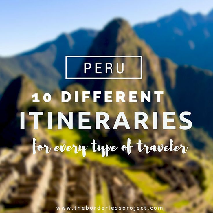 Peru Travel Tips l 10 different itineraries for every type of traveler l @tbproject