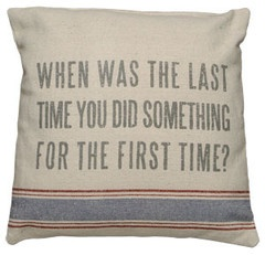 When?French Farmhouse, First Time, Food For Thoughts, Quote, Beach House Decor, Pillows Talk, Decor Pillows, Throw Pillows, Time Pillows