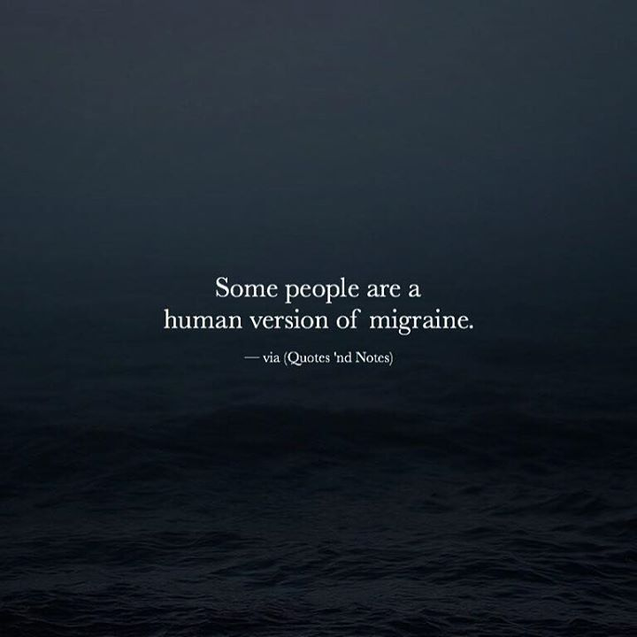 Some people are a human version of migraine. via (http://ift.tt/2fRYmzL)