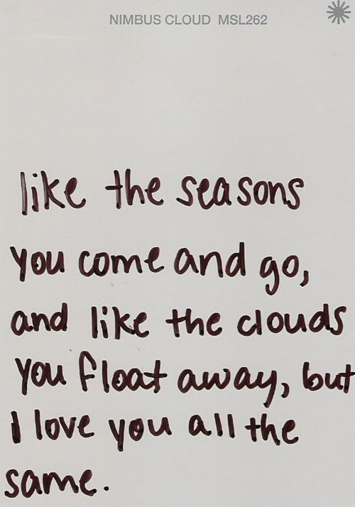 Clouds, In And Out Of My Life, Quotes Whore, Kaleidoscopes Eye, Seasons, Living Happily, Memorize Quotes, Favorite Quotes, Inspiration Quotes