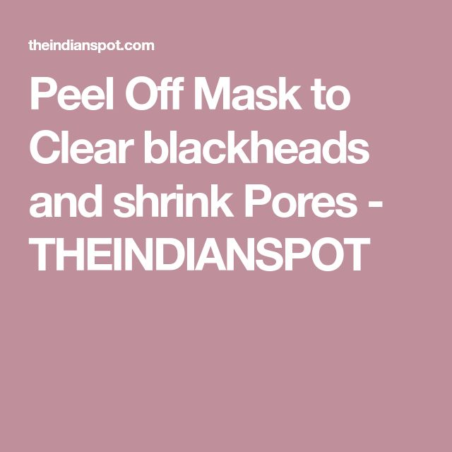 Peel Off Mask to Clear blackheads and shrink Pores - THEINDIANSPOT