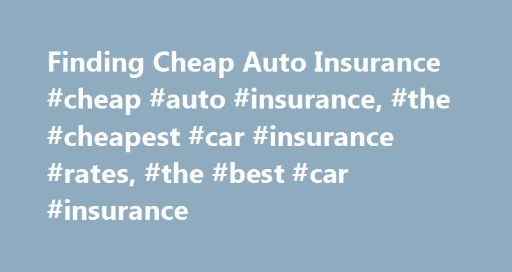 Finding Cheap Auto Insurance #cheap #auto #insurance, #the #cheapest #car #insurance #rates, #the #best #car #insurance http://jamaica.remmont.com/finding-cheap-auto-insurance-cheap-auto-insurance-the-cheapest-car-insurance-rates-the-best-car-insurance/  # Save up to 75% on insurance Get great car insurance rates! Posted June 4, 2012 Larry Chandler, Researcher Finding Cheap Auto Insurance Without Sacrificing Quality Saving money for most people is a top priority. Whether it is getting a…