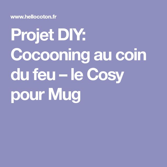 Projet DIY: Cocooning au coin du feu – le Cosy pour Mug