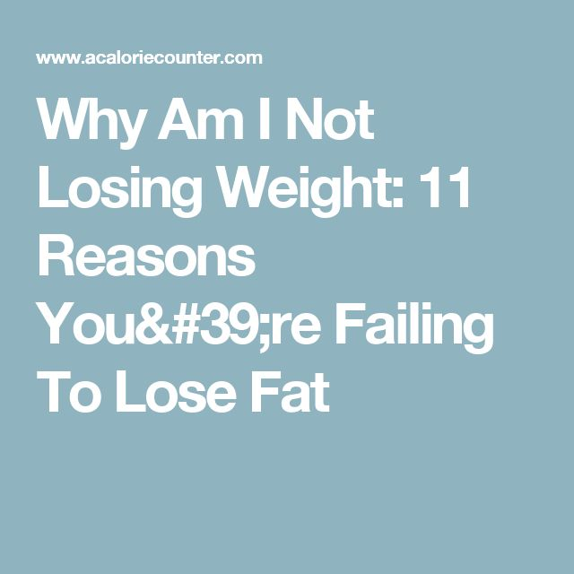 Why Am I Not Losing Weight: 11 Reasons You're Failing To Lose Fat