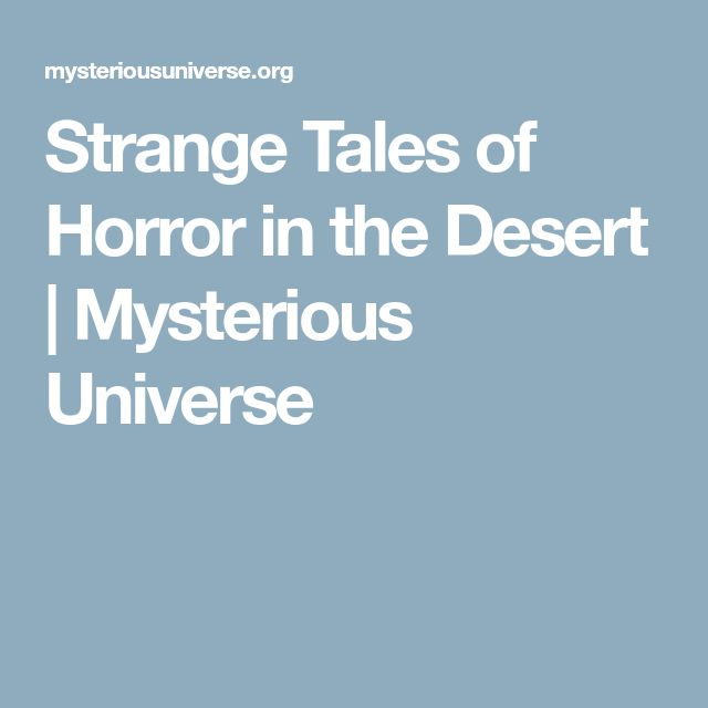 Strange Tales of Horror in the Desert | Mysterious Universe