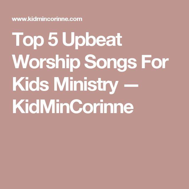 Top 5 Upbeat Worship Songs For Kids Ministry — KidMinCorinne