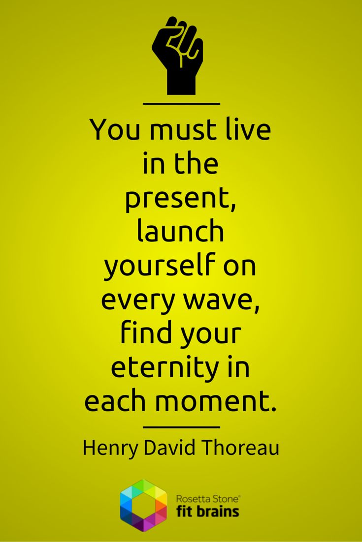 """You must live in the present, launch yourself on every wave, find your eternity in each moment."" #Thoreau #Quote #QOTD http://taps.io/fitbrains"