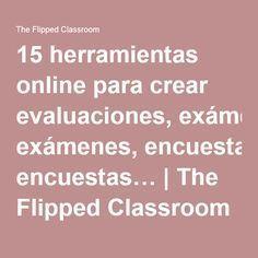 15 herramientas online para crear evaluaciones, exámenes, encuestas…   The Flipped Classroom
