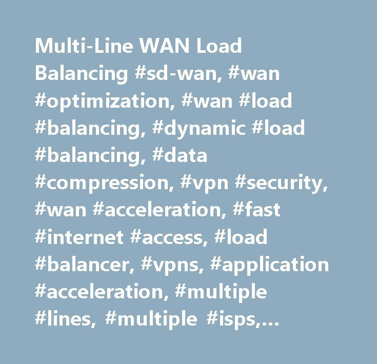 Multi-Line WAN Load Balancing #sd-wan, #wan #optimization, #wan #load #balancing, #dynamic #load #balancing, #data #compression, #vpn #security, #wan #acceleration, #fast #internet #access, #load #balancer, #vpns, #application #acceleration, #multiple #lines, #multiple #isps, #dynamic #failover, #wan #path #selection, #wan #redundancy, #wan #optimization #appliances, #hybrid #network, #dual #wan #load #balancing, #software #defined #wan, #software #defined #networking, #wan #security…