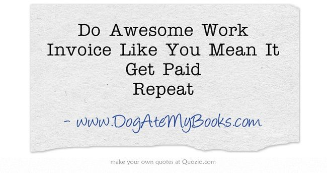 Do Awesome Work Invoice Like You Mean It Get Paid Repeat Quotes - how to do an invoice for work