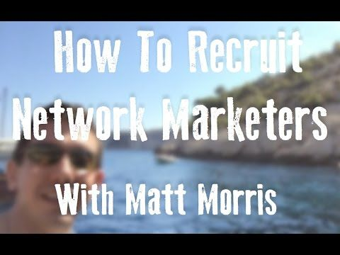How To Recruit Network Marketers - Matt Morris