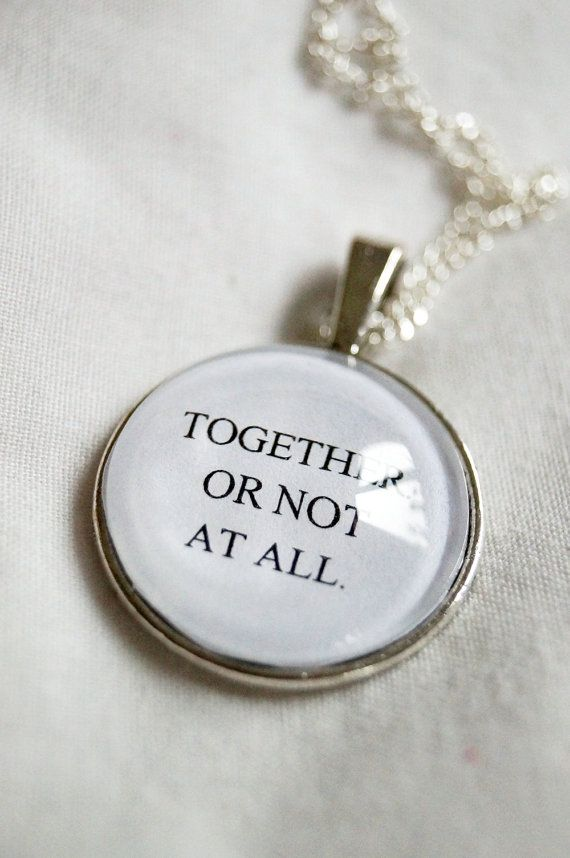 Together, Or Not At All - Doctor Who Necklace - this motto would be great on a cake topper for the wedding cake or as a charm for the bride's bouquet <3
