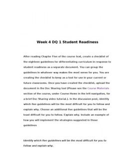 Week 4 DQ 1 Student Readiness    After reading Chapter Five of the course text, create a checklist of the eighteen guidelines for differentiating curriculum in response to student readiness as a separate document. You can group… (More)