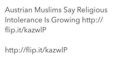 Austrian Muslims Say Religious Intolerance Is Growing http://flip.it/kazwlP  http://flip.it/kazwlP