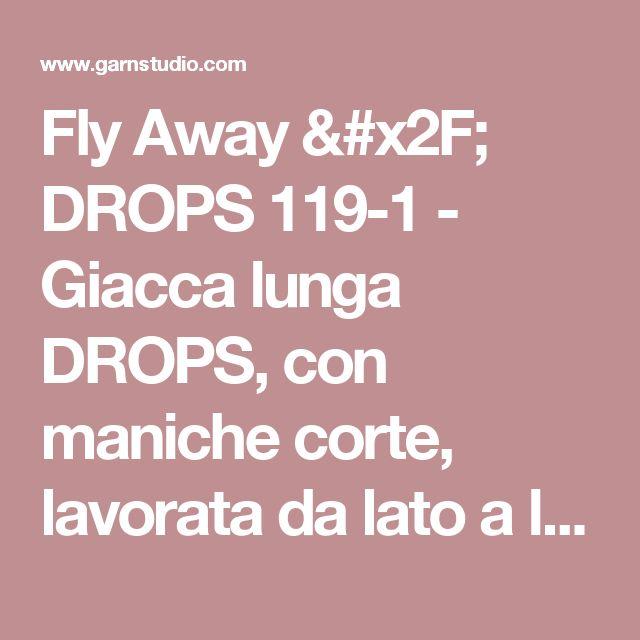 """Fly Away / DROPS 119-1 - Giacca lunga DROPS, con maniche corte, lavorata da lato a lato, in """"Alpaca"""" e """"Vivaldi"""". Taglie: Dalla S alla XXXL.  - Modello gratuito di DROPS Design"""