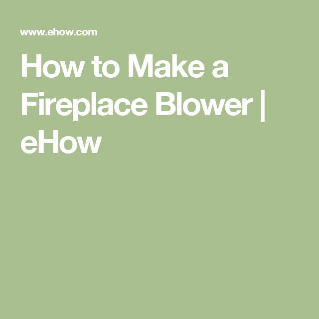 How to Make a Fireplace Blower | eHow