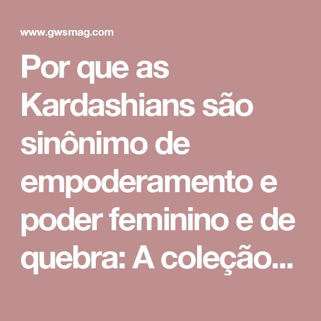 Por que as Kardashians são sinônimo de empoderamento e poder feminino e de quebra: A coleção da Kim para C&A - GWS