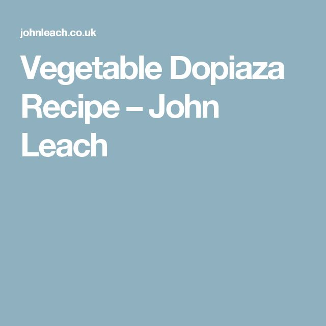 Vegetable Dopiaza Recipe – John Leach