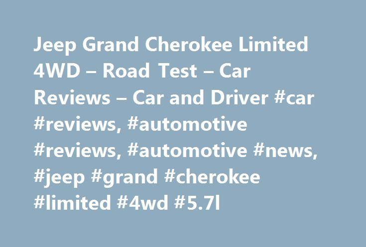 Jeep Grand Cherokee Limited 4WD – Road Test – Car Reviews – Car and Driver #car #reviews, #automotive #reviews, #automotive #news, #jeep #grand #cherokee #limited #4wd #5.7l http://cars.nef2.com/jeep-grand-cherokee-limited-4wd-road-test-car-reviews-car-and-driver-car-reviews-automotive-reviews-automotive-news-jeep-grand-cherokee-limited-4wd-5-7l/  # Jeep Grand Cherokee Limited 4WD 5.7L It's been a long time coming, but look at what Jeep has finally produced: a brand-new Grand Cherokee line…