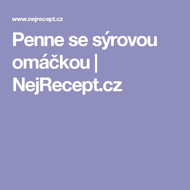 Penne se sýrovou omáčkou | NejRecept.cz