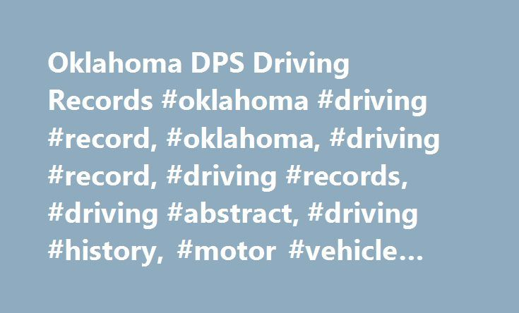 Oklahoma DPS Driving Records #oklahoma #driving #record, #oklahoma, #driving #record, #driving #records, #driving #abstract, #driving #history, #motor #vehicle #report # http://las-vegas.remmont.com/oklahoma-dps-driving-records-oklahoma-driving-record-oklahoma-driving-record-driving-records-driving-abstract-driving-history-motor-vehicle-report/  # Driving Records in Oklahoma Driving Records in Oklahoma You can request your own or another person's Oklahoma driving record, also known as a…