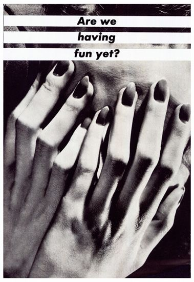Barbara Kruger, Untitled (Are we having fun yet?): Graphic Design, Hand, Conceptual Art, Inspiration, Barbara Kruger, Artist, Fun, Photography