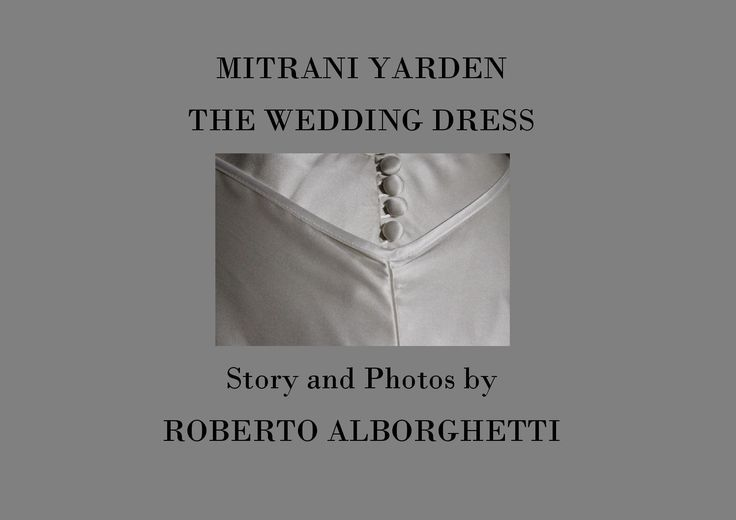 MITRANI YARDEN, THE WEDDING DRESS, Photos and Story by ROBERTO ALBORGHETTI  A different way to see an outfit... A free booklet about the hand made wedding dress created by Mitrani Yarden, artist and fashion designer. Photos and Story by Roberto Alborghetti