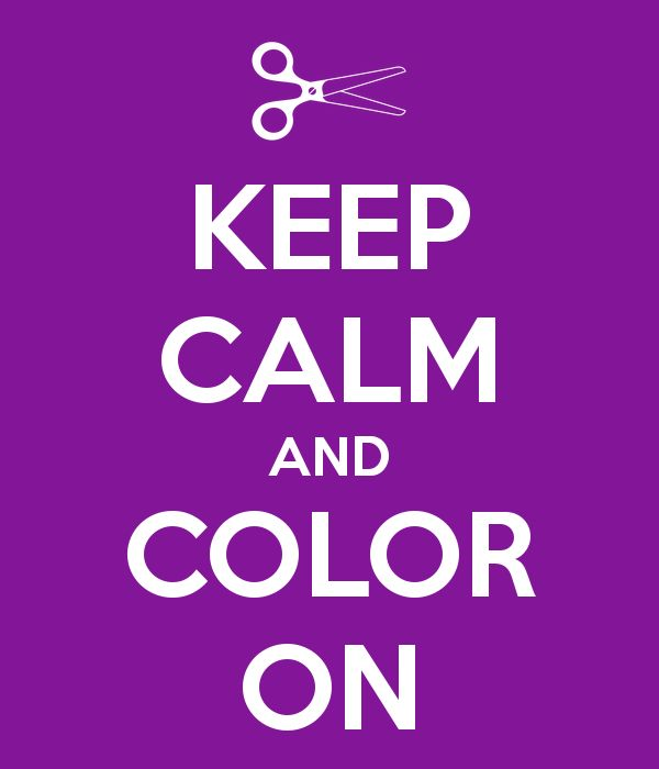 Keep Calm and Color On! #keepcalm #quote #hairstyle #hair #hairdresser #hairstylist #hairdye #dye #haircolor #quotes #cosmetology
