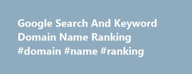 Google Search And Keyword Domain Name Ranking #domain #name #ranking http://oklahoma.remmont.com/google-search-and-keyword-domain-name-ranking-domain-name-ranking/  # Domain Name News Google Search And Keyword Domain Name Ranking Published March 22, 2011 Google's recent rollout of the Panda update was geared to target low quality web sites – and the search giant hasn't finished fiddling yet. Google is continually tweaking its algorithm to improve search results and to penalise those who…