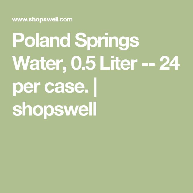 Poland Springs Water, 0.5 Liter -- 24 per case. | shopswell