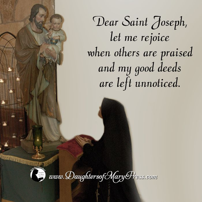 Dear Saint Joseph, let me rejoice when others are praised and my good deeds are left unnoticed.  #DaughtersofMaryPress #DaughtersofMary #Catholic #ReligiousSisters #StJoseph #humility #charity