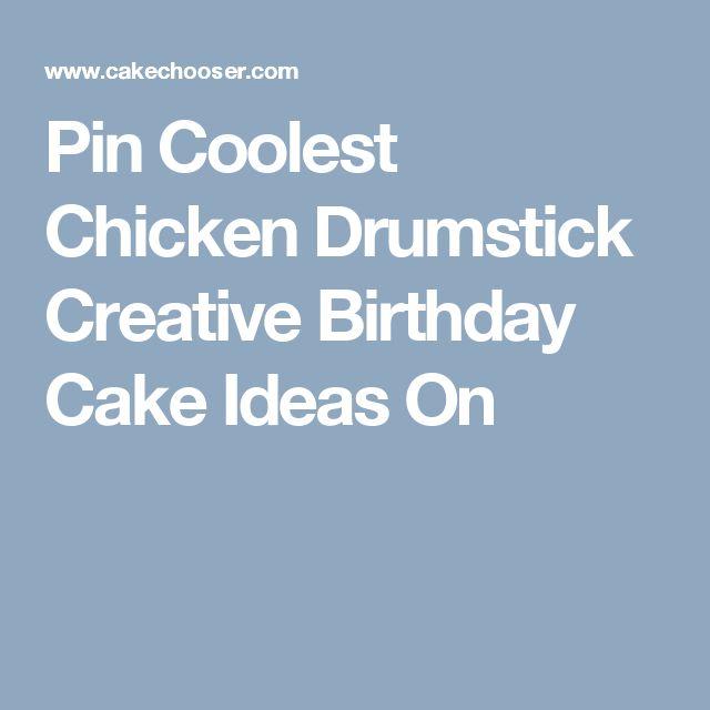 Pin Coolest Chicken Drumstick Creative Birthday Cake Ideas On