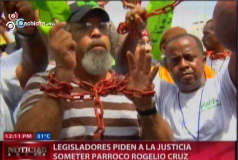 Legisladores Piden A La Justicia Someter Parroco Rogelio Cruz #Video