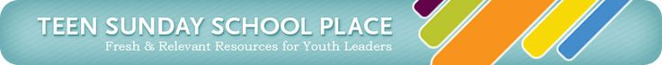 Teen Sunday School Place Fresh & Relevent Resources for Youth Leaders