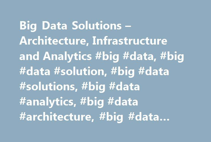 Big Data Solutions – Architecture, Infrastructure and Analytics #big #data, #big #data #solution, #big #data #solutions, #big #data #analytics, #big #data #architecture, #big #data #infrastructure http://incom.remmont.com/big-data-solutions-architecture-infrastructure-and-analytics-big-data-big-data-solution-big-data-solutions-big-data-analytics-big-data-architecture-big-data-infrastructure/  # Big Data Solutions For the Data-driven Developer Use Hadoop for your data lake to capture and…