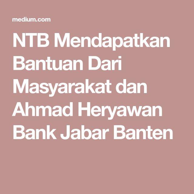 NTB Mendapatkan Bantuan Dari Masyarakat dan Ahmad Heryawan Bank Jabar Banten