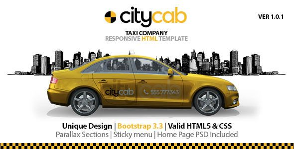 CityCab - Taxi Company Responsive HTML Template . City Cab is an Unique Responsive HTML Template built specially for Taxi Companies. The template is based on Bootstrap 3.3.1 and uses all its features. City Cab comes with all features needed to create your taxi/ cab website like Owl Slider, UI Kit elements, cool Parallax sections and more. We have