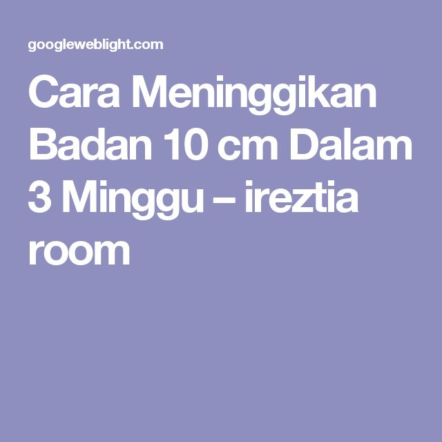 Cara Meninggikan Badan 10 cm Dalam 3 Minggu – ireztia room