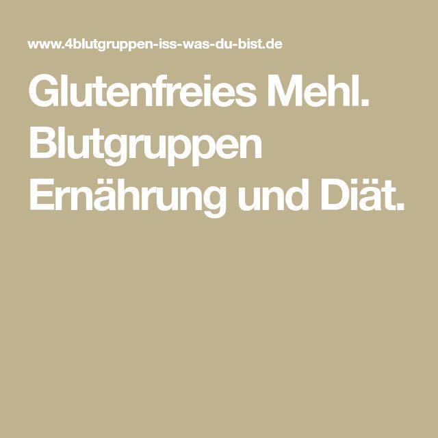 #Glutenfreies #Mehl. #Blutgruppen #Ernährung und #Diät. #Rezepte nach Blutgruppe.