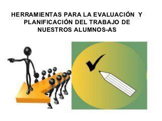 Herramientas para la evaluación y planificación del trabajo de nues...