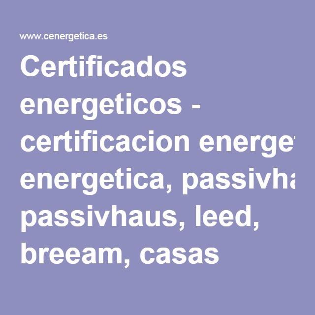 Certificados energeticos - certificacion energetica, passivhaus, leed, breeam, casas pasivas